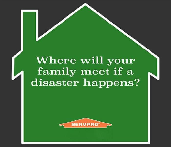 "Photo shows a green SERVPRO house clip art with the phrase ""Where will your family meet if disaster happens?"" written inside."